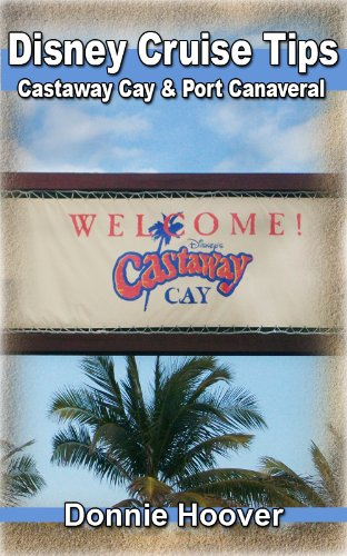 Disney Cruise : Disney Cruise Tips, Castaway Cay, and Port Canaveral - Quick tips and a detailed look inside the Disney Cruise Line (English Edition) (Port Canaveral)