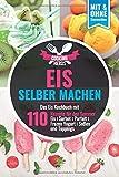 Eis selber machen: Das Eis Kochbuch mit 110 Rezepte für den Sommer Eis│Sorbet│Parfait│Frozen...