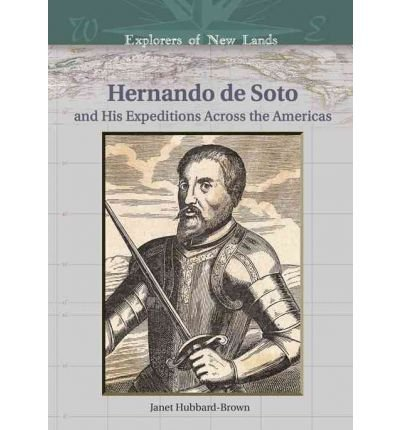 [(Hernando de Soto and His Expeditions Across the Americas )] [Author: Janet Hubbard-Brown] [Sep-2005]
