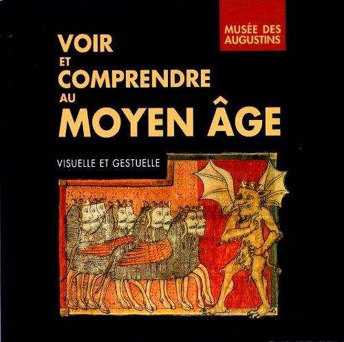 Voir et comprendre au Moyen Age, visuelle et gestuelle: Musée des Augustins, du 7 mars au 30 mai 1994