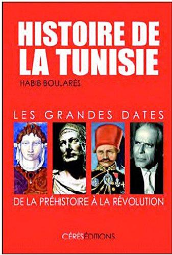 Histoire de la Tunisie: Les grandes dates, de la Préhistoire à la Révolution par Habib Boularès