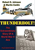 Thunderbolt!: The Extraordinary Story Of A World War II Ace [Illustrated Edition] (English Edition)