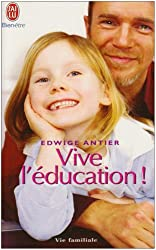 Vive l'éducation ! : Ce qui doit changer pour que nos enfants retrouvent le goût d'apprendre