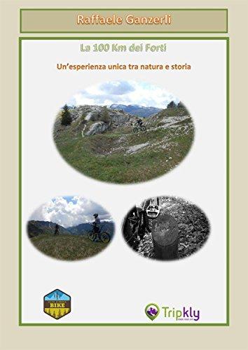La 100 Km dei Forti, un'esperienza unica tra natura e storia (Italian Edition) por Raffaele Ganzerli