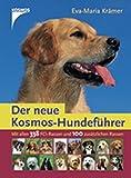 Der neue Kosmos-Hundeführer: Mit allen 338 FCI-Hunderassen und 94 neuen Rassen