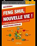 Feng Shui, nouvelle vie !: Le secret des 5 pièces à revisiter chez soi