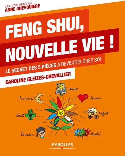 Feng Shui, nouvelle vie !: Le secret des 5 pièces à revisiter chez soi par Caroline Gleizes-Chevallier