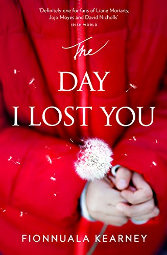The Day I Lost You: A heartfelt, emotion-packed, twist-filled read by [Kearney, Fionnuala]