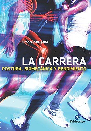 La carrera. Postura, biomecánica y rendimiento (Deportes nº 90) por Frédéric Brigaud