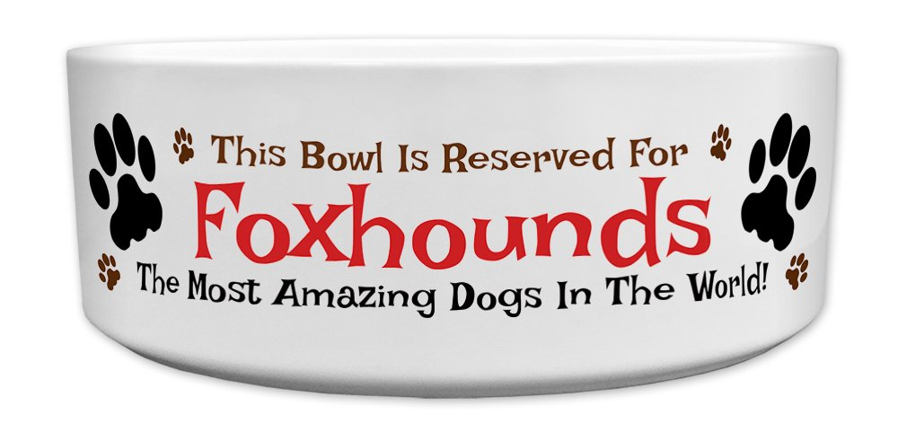 'This Bowl Is Reserved For Foxhounds, The Most Amazing Dogs In The World!', Fun Dog Breed Specific Text Design, Good Quality Ceramic Dog Bowl, Size 176mm D x 72mm H approximately.