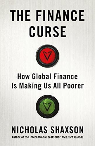 The Finance Curse: How global finance is making us all poorer (English Edition) por Nicholas Shaxson