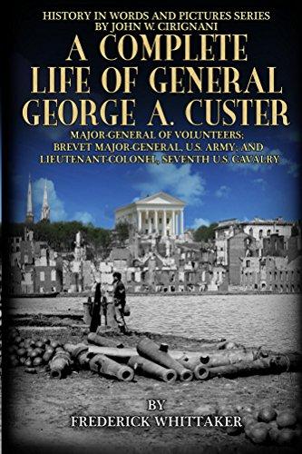 a-complete-life-of-general-george-a-custer-major-general-of-volunteers-brevet-major-general-us-army-