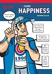 The Cubs Fan's Guide to Happiness by George Ellis (2007-04-01)