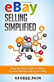eBay Selling Simplified: Step-by-Step Guide to Make Serious Money Selling on eBay: Volume 1 (Ebay, Private Label Selling of Garage Safe and Thrifty Store Items as well as Ebay, Amazon and Etsy Items)