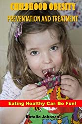 Childhood Obesity Prevention  And Treatment: Eating Healthy Can Be Fun!