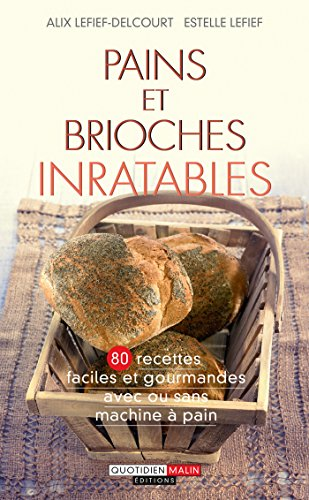 Pains et brioches inratables: 80 recettes faciles et gourmandes avec ou sans machine à pain