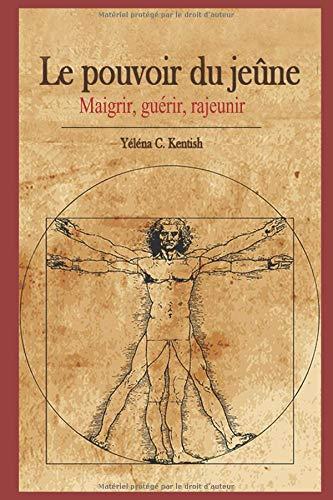 Le pouvoir du jeûne: Maigrir, guérir, rajeunir par Yéléna C. Kentish