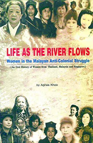 Life As The River Flows: Women in the Malayan Anti-Colonial Struggle: An Oral History of Women from Thailand, Malaysia and Singapore (English Edition)