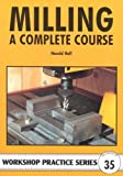 Milling: A Complete Course (Workshop Practice) by Harold Hall (2004-05-20)