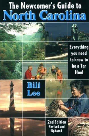 The Newcomer's Guide to North Carolina: Everything You Need to Know to Be a Tar Heel by Bill Lee (1999-06-03)