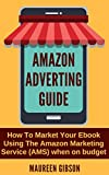 Amazon Adverting Guide-How To Market Your Ebook Using The Amazon Marketing Service (AMS): KINDLE PUBLISHING GUIDE (Mastering Amazon Ads Guide & Amazon Advertising 1) (English Edition)