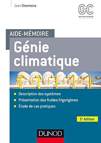 Aide-mémoire - Génie climatique - 5e éd. : Systèmes - Fluides frigorigènes - Cas pratiques (Sciences et Techniques)