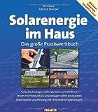 Solarenergie im Haus: Das große Praxiswerkbuch. Solar-Dachanlagen selbst planen und instalieren. Strom mit Photovoltaik-Solaranlagen selbst ... und Heizung mit Thermischen Solaranlagen