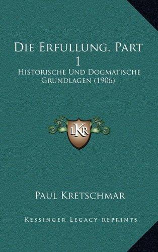 Die Erfullung, Part 1: Historische Und Dogmatische Grundlagen (1906)