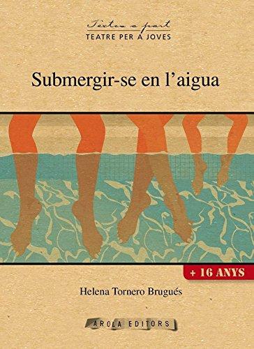 Submergir-se en l'aigua (textos a part (Teatre per a joves)) por Helena Tornero Brugués
