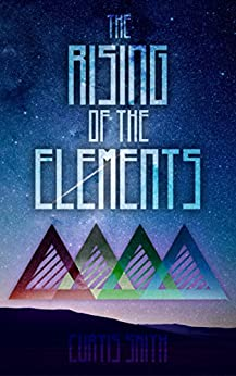 The Rising of The Elements (Rising Elements Book 1) (English Edition) von [Smith, Curtis]