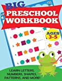 Big Preschool Workbook: Ages 3-5. Learn Letters, Numbers, Shapes, Patterns, and More