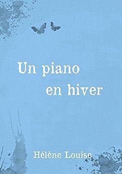 """Un piano en hiver: Nouvelle précédent le roman """"Les Silences de Thalès"""" (French Edition) by [Louise, Hélène]"""