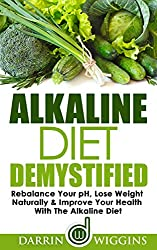 Alkaline Diet: Demystified - Rebalance Your pH, Lose Weight Naturally & Improve Your Health With The Alkaline Diet (Health Wealth & Happiness Book 7) (English Edition)