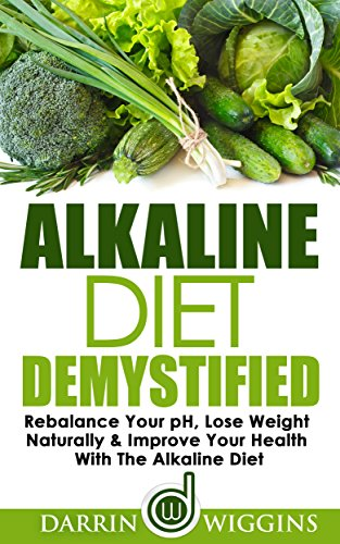 free kindle book Alkaline Diet: Demystified - Rebalance Your pH, Lose Weight Naturally & Improve Your Health With The Alkaline Diet (Health Wealth & Happiness Book 7)