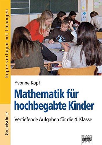 Mathematik für hochbegabte Kinder: Vertiefende Aufgaben für die 4. Klasse: Kopiervorlagen mit Lösungen