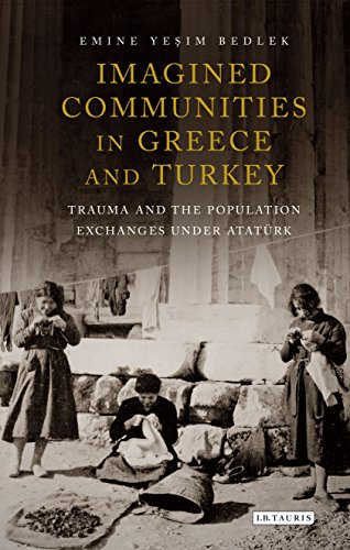 Imagined Communities in Greece and Turkey: Trauma and the Population Exchanges Under Ataturk (International Library of Twentieth Century History)