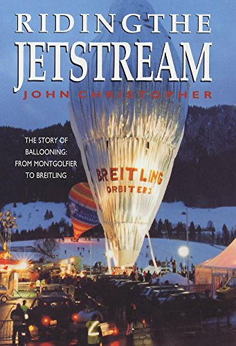 Riding the Jetstream: The Story of Ballooning - From Montgolfier to Breitling por John Christopher