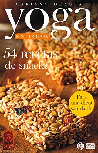 YOGA & NUTRICIÓN - 54 RECETAS DE SNACKS: Para una dieta saludable (Colección YOGA EN CASA nº 15) por Mariano Orzola