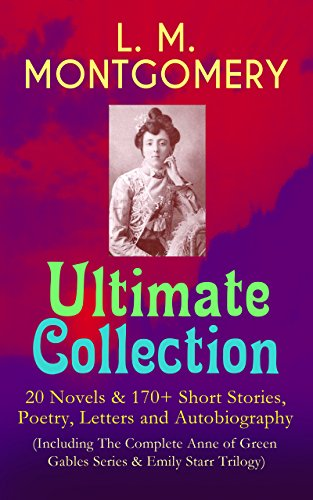 L m montgomery ultimate collection 20 novels 170 short l m montgomery ultimate collection 20 novels 170 short stories poetry letters and autobiography including the complete anne of green gables fandeluxe Epub