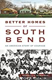 Better Homes of South Bend: An American Story of Courage (American Heritage) by Gabrielle Robinson (2015-09-07)