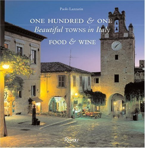 101 Beautiful Towns in Italy Food and Wine by Paolo Lazzarin published by Rizzoli International Publications (2005) thumbnail