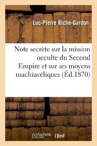 Note secrète sur la mission occulte du Second Empire et sur ses moyens machiavéliques: de réalisation par le concours de la Prusse