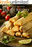 Top 50 Most Delicious Tamale Recipes...