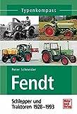 Fendt: Schlepper und Traktoren 1928-1993 (Typenkompass)