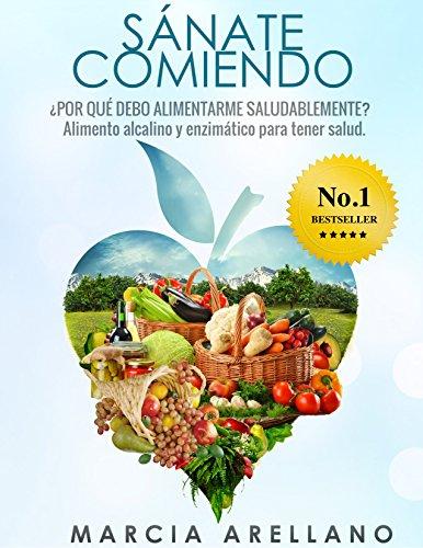 SANATE COMIENDO: ¿Por qué debo alimentarme saludablemente? (Spanish Edition)
