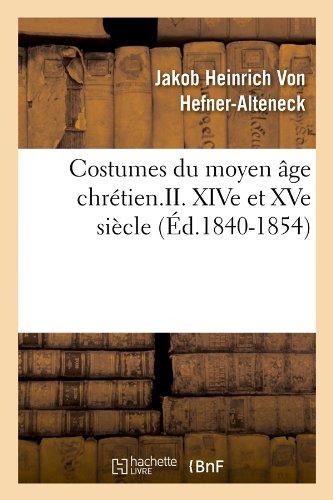 Costumes du moyen âge chrétien.II. XIV...