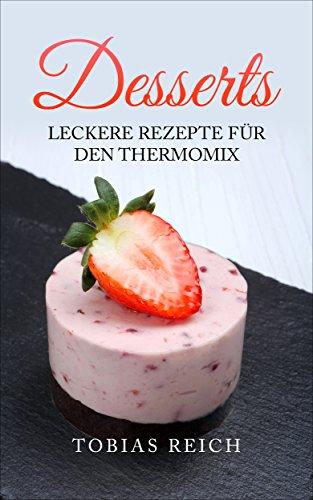 Desserts Leckere Rezepte Fur Den Thermomix Ebook Tobias Reich