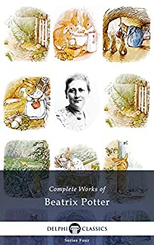 Complete Works of Beatrix Potter - Complete Peter Rabbit Books (Delphi Classics) (English Edition) von [Potter, Beatrix]