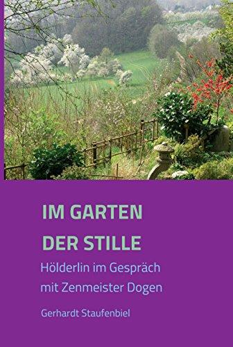 Im Garten der Stille: Hölderlin im Gespräch mit Zenmeister Dōgen (German Edition)