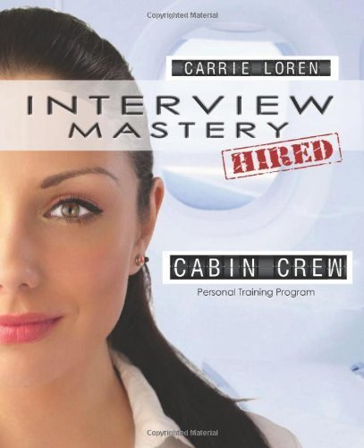 Interview Mastery Cabin Crew - Personal Training Program by Carrie Loren (2011-07-01) (Crew Cabin Training)